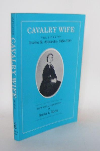 CAVALRY WIFE The Diary of Eveline M Alexander 1866 - 1867. MYRES Sandra L. ALEXANDER Eveline M.