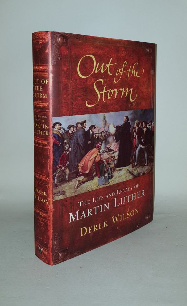 OUT OF THE STORM The Lifa and Legacy of Martin Luther. WILSON Derek.
