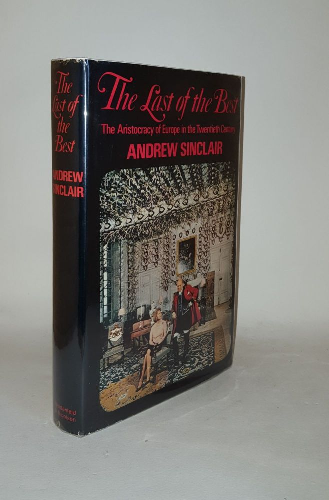 THE LAST OF THE BEST The Aristocracy of Europe in the Twentieth Century. SINCLAIR Andrew.