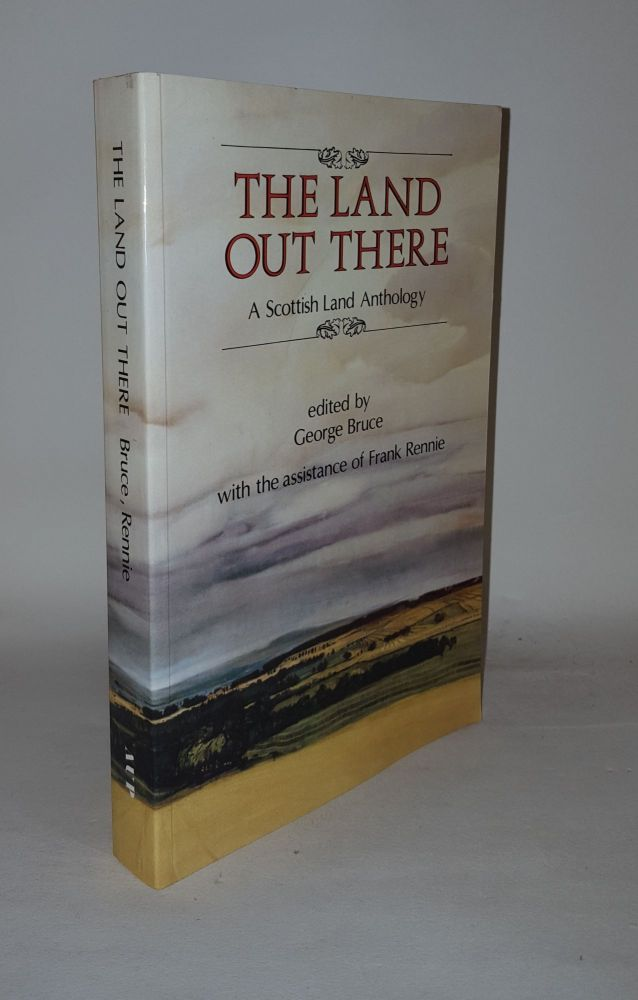 THE LAND OUT THERE A Scottish Land Anthology. BRUCE George.
