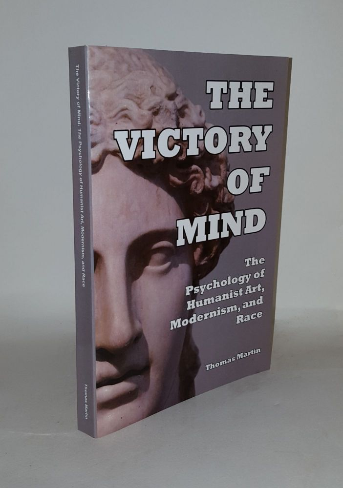 THE VICTORY OF THE MIND The Psychology of Humanist Art Modernism and Race. MARTIN Thomas.
