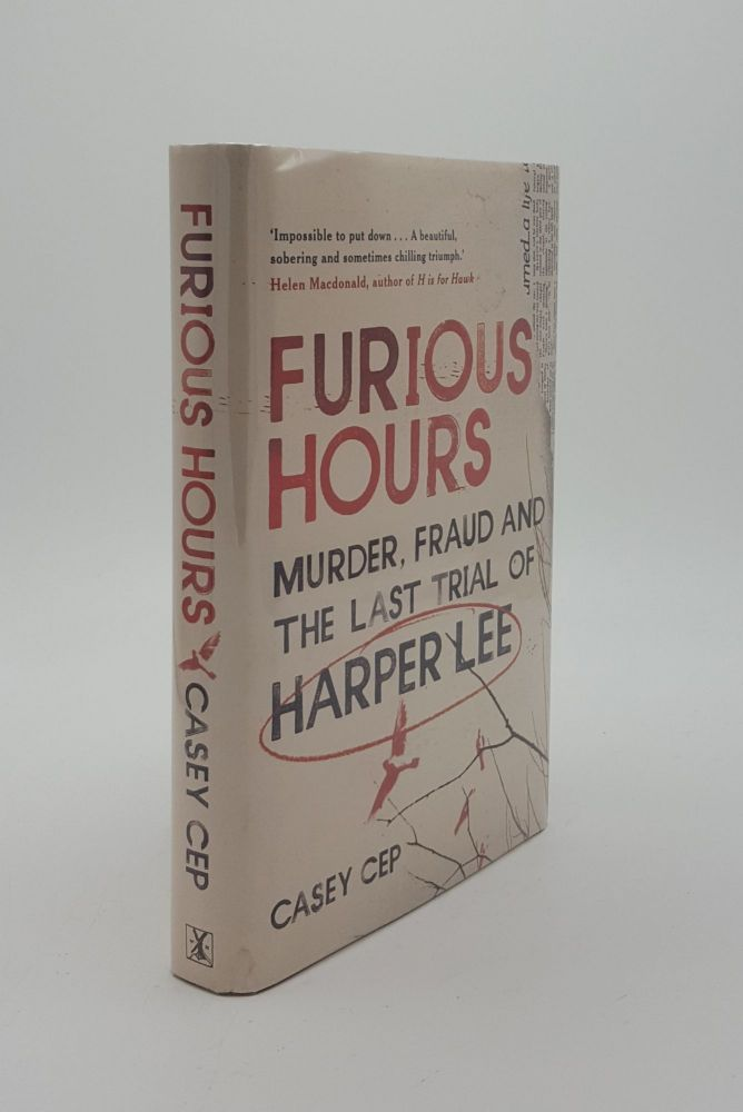 FURIOUS HOURS Murder Fraud and the Last Trial of Harper Lee. CEP Casey.
