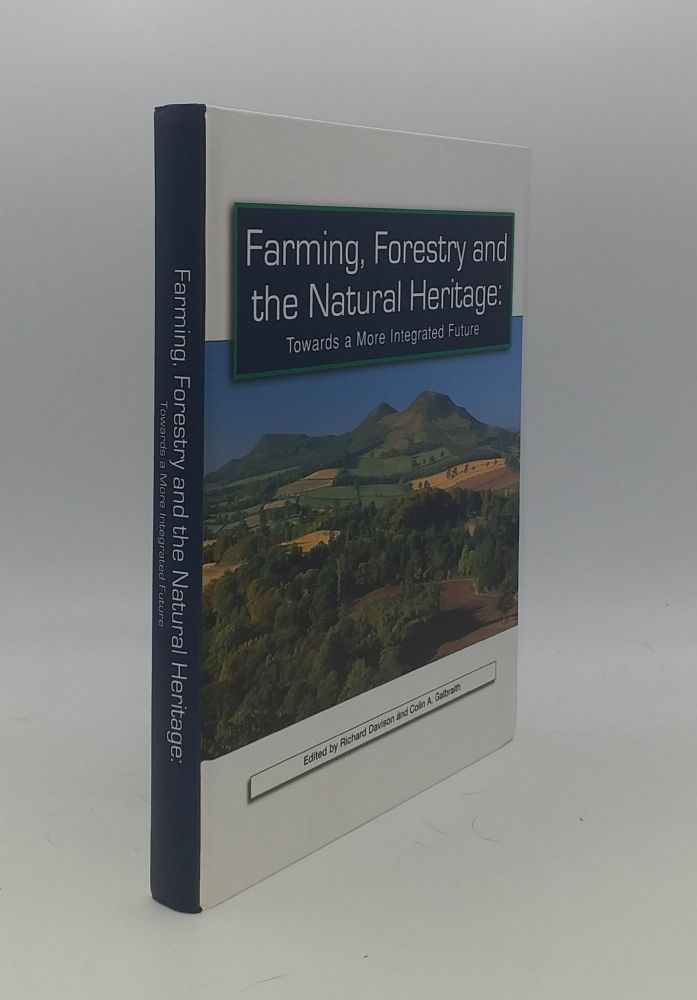 FARMING FORESTRY AND THE NATIONAL HERITAGE Towards a More Integrated Future. GALBRAITH Colin A. DAVISON Richard.