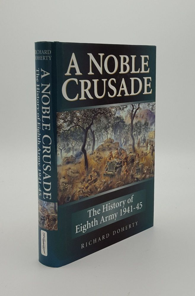 A NOBLE CRUSADE The History Of The Eighth Army 1941 To 1945. DOHERTY Richard.