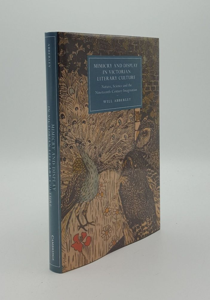 MIMICRY AND DISPLAY IN VICTORIAN LITERARY CULTURE Nature Science and the Nineteenth-Century Imagination. ABBERLEY Will.