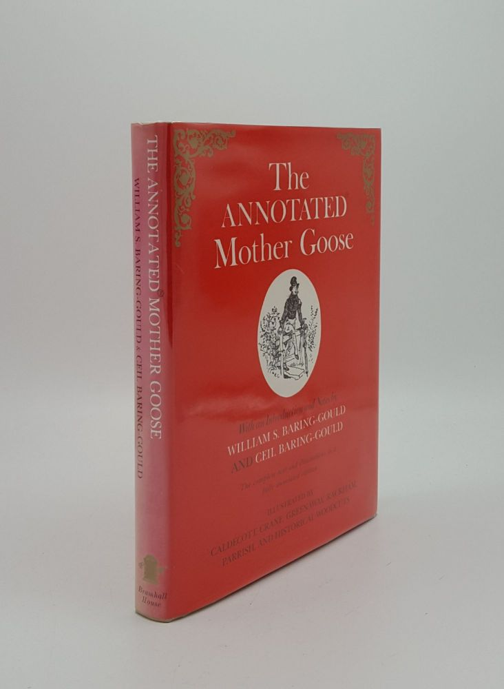 THE ANNOTATED MOTHER GOOSE Nursery Rhymes New and Old with an Introduction and Notes. BARING-GOULD Ceil BARING-GOULD William S.