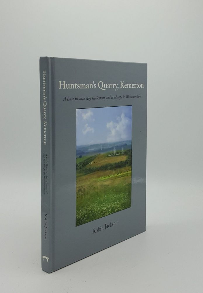 HUNTSMAN'S QUARRY KEMERTON A Late Bronze Age Settlement and Landscape in Worcestershire. JACKSON Robin.