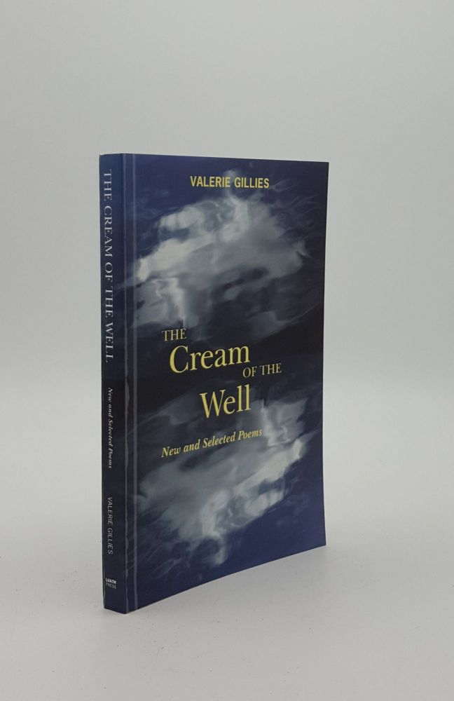 THE CREAM OF THE WELL New and Selected Poems. GILLIES Valerie.