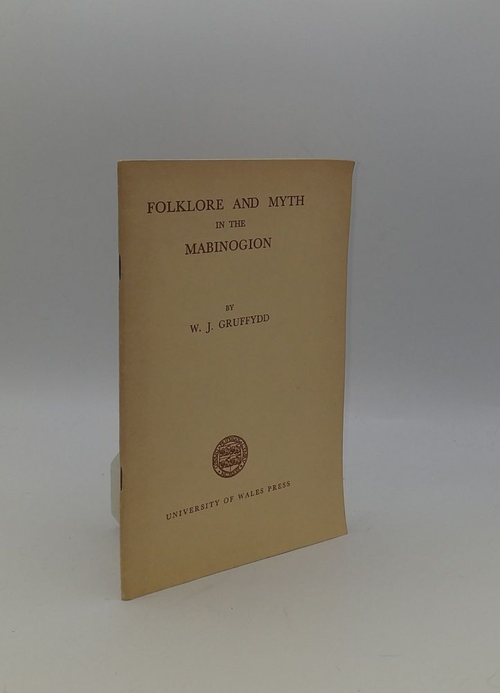 FOLKLORE AND MYTH IN THE MABINOGION A Lecture Delivered at the National Museum of Wales on 27 October 1950. GRUFFYDD W. J.