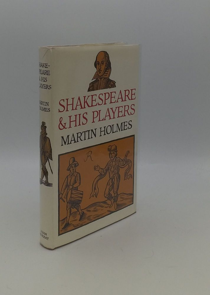 SHAKESPEARE AND HIS PLAYERS. HOLMES Martin.