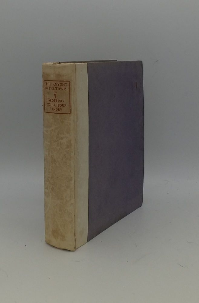THE BOOKE OF THENSEYGNEMENTES AND TECHYNGE THAT THE KNYGHT OF THE TOWRE MADE TO HIS DOUGHTERS. RAWLINGS Gertrude Burford LANDRY Geoffroy De La Tour.