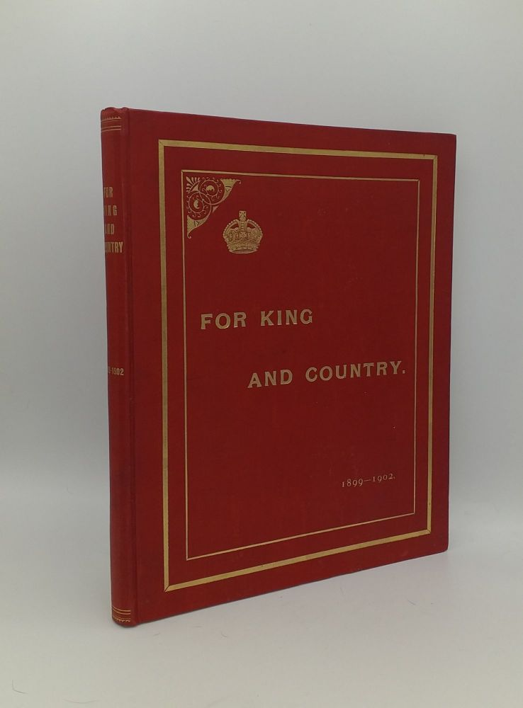 FOR KING AND COUNTRY Being a Record of Funds and Philanthropic Work in Connection with The South African War 1899-1902. GILDEA James.