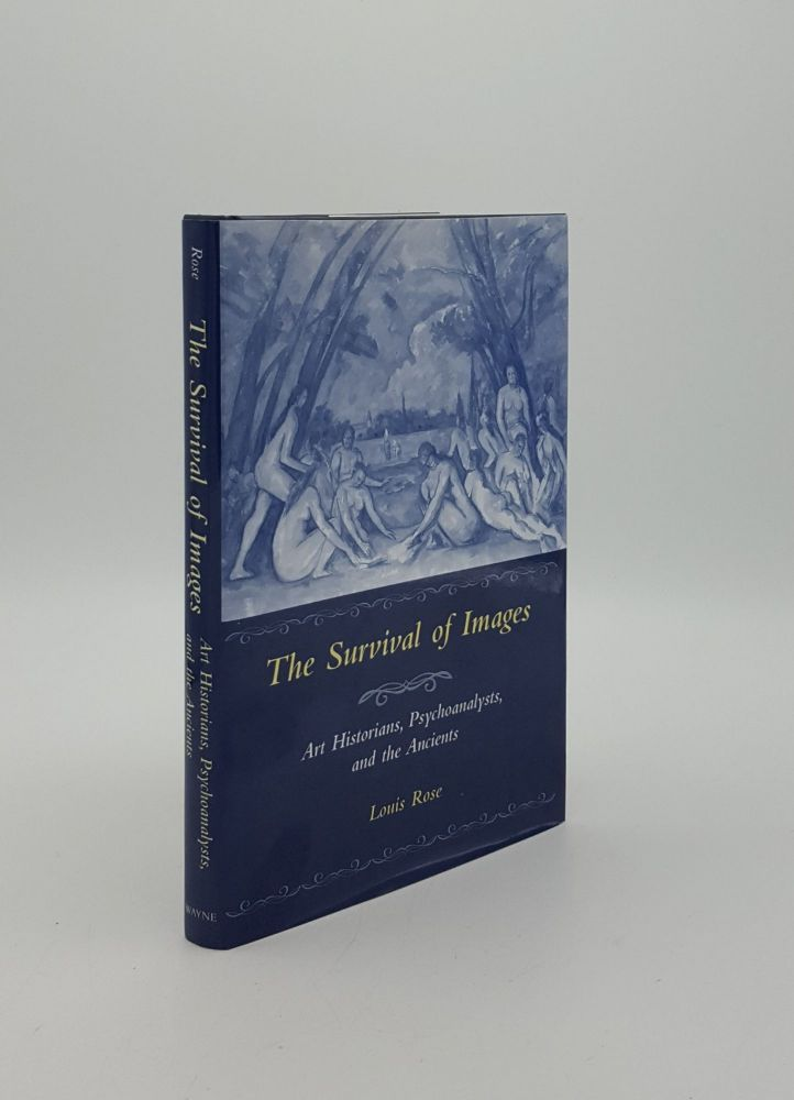 THE SURVIVAL OF IMAGES Art Historians Psychoanalysts and the Ancients. ROSE Louis.
