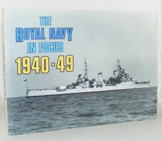 THE ROYAL NAVY IN FOCUS 1940 - 49. CRITCHLEY Mike.