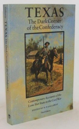 TEXAS THE DARK CORNER OF THE CONFEDERACY Contemporary Accounts of the Lone Star State in the...