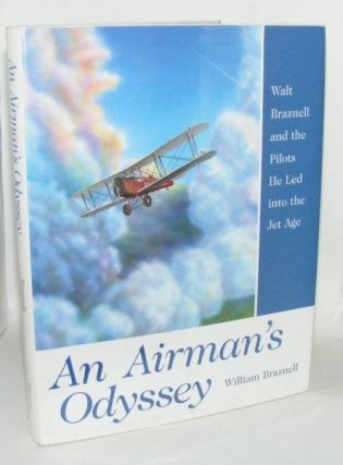 AN AIRMAN'S ODYSSEY Walt Braznell and the Pilots He Led into the Jet Age. BRAZNELL William
