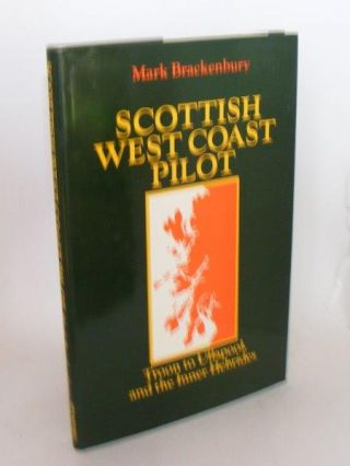 SCOTTISH WEST COAST PILOT Troon to Ullapool and the Inner Hebrides. BRACKENBURY Mark