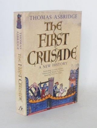 THE FIRST CRUSADE A New History. ASBRIDGE Thomas.