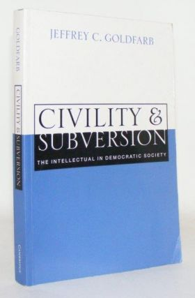 CIVILITY AND SUBVERSION The Intellectual In Democratic Society. GOLDFARB Jeffrey C
