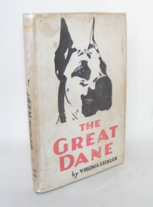 THE GREAT DANE A Complete Discussion of the History Breeding Care Training and Exhibiting of This...