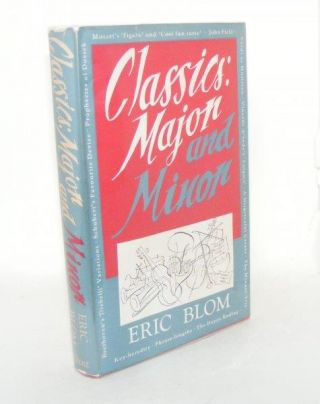CLASSICS Major and Minor with Some Other Musical Ruminations. BLOM Eric