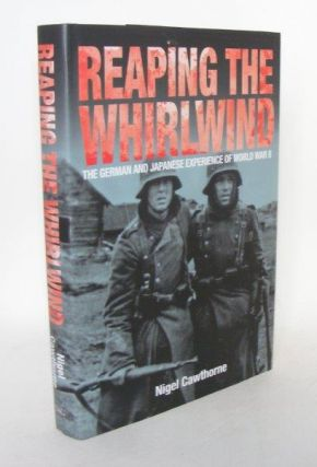 REAPING THE WHIRLWIND The German And Japanese Experience Of World War II. CAWTHORNE Nigel