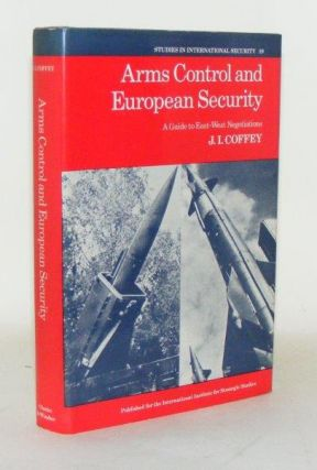 ARMS CONTROL AND EUROPEAN SECURITY A Guide Guide to East-West Negotiations. COFFEY J. I.