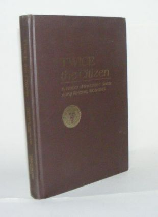 TWICE THE CITIZEN A History of the United States Army Reserve 1908 - 1983. CROSSLAND Richard.