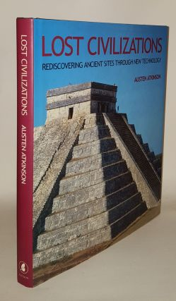 LOST CIVILIZATIONS Rediscovering Ancient Sites Through New Technology. ATKINSON Austen