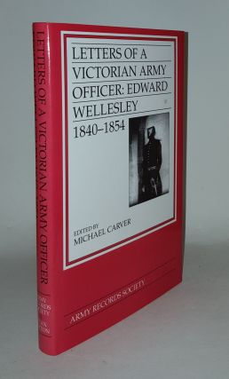 THE LETTERS OF A VICTORIAN ARMY OFFICER Edward Wellesley 1840-1854. CARVER Michael.