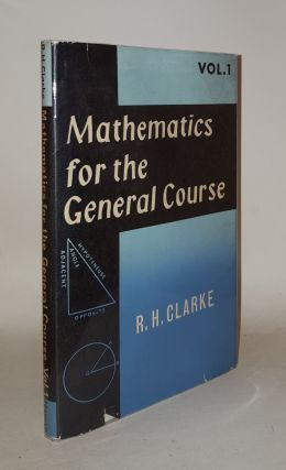 MATHEMATICS FOR THE GENERAL COURSE Volume One. CLARKE R. H