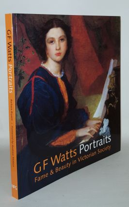 G.F. WATTS Portraits Fame and Beauty in Victorian Society. BRYANT Barbara