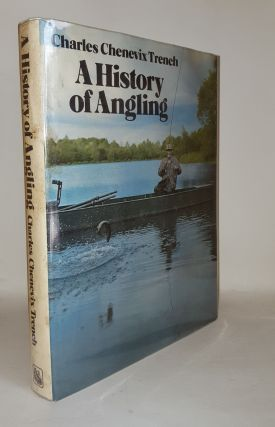 A HISTORY OF ANGLING. CHENEVIX TRENCH Charles