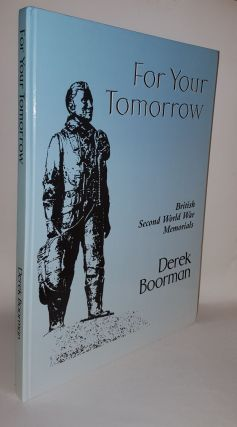 FOR YOUR TOMORROW British Second World War Memorials. BOORMAN Derek