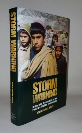 STORM WARNING Riding the Crosswinds in the Pakistan-Afghan Borderlands. BROOKE-SMITH Robin