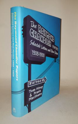 THE RAYMOND CHANDLER PAPERS Selected Letters and Non-Fiction 1909-1959. HINEY Tom CHANDLER Raymond, MACSHANE Frank.