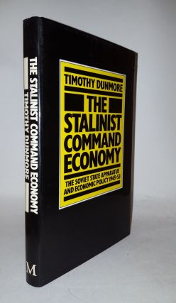 THE STALINIST COMMAND ECONOMY Soviet State Apparatus and Economic Policy 1945-53. DUNMORE Timothy.