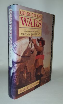GOING TO THE WARS The Experience of the British Civil Wars 1638 - 1651. CARLTON Charles.