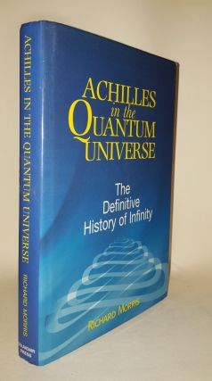 ACHILLES IN THE QUANTUM UNIVERSE The Definitive History of Infinity. MORRIS Richard