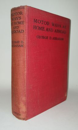 MOTOR WAYS AT HOME AND ABROAD. ABRAHAM George D