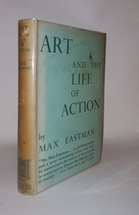 ART AND THE LIFE OF ACTION. EASTMAN Max