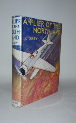 A FLIER OF THE NORTHLAND. GREY E