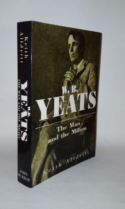 W.B. YEATS The Man and the Milieu. ALLDRITT Keith