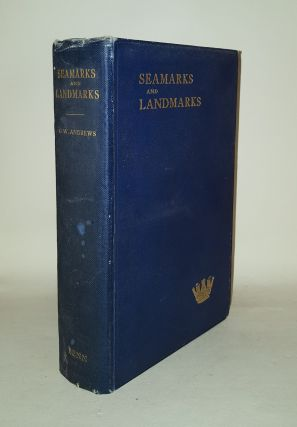 SEAMARKS AND LANDMARKS Being Leaves from the Log of Surgeon Captain O. W. Andrews. ANDREWS O. W