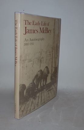 THE EARLY LIFE OF JAMES MCBEY An Autobiography 1883 - 1911. BARKER Nicolas McBEY James.