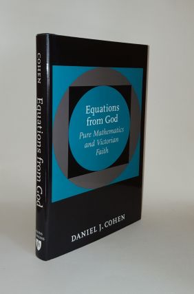 EQUATIONS FROM GOD Pure Mathematics and Victorian Faith. COHEN Daniel J
