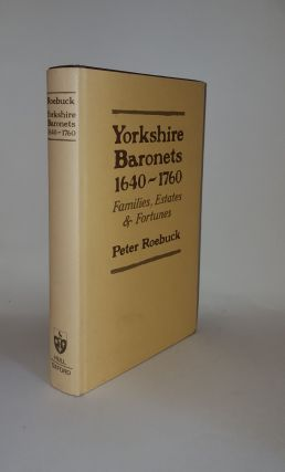 YORKSHIRE BARONETS 1640-1760 Families Estates and Fortunes. ROEBUCK Peter