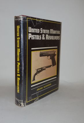 UNITED STATES MARTIAL PISTOLS AND REVOLVERS. GLUCKMAN Arcadi