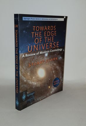 TOWARDS THE EDGE OF THE UNIVERSE A Review of Modern Cosmology. CLARK Stuart