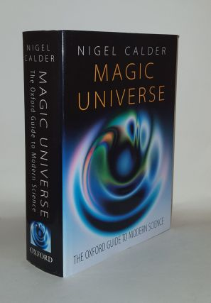 MAGIC UNIVERSE The Oxford Guide to Modern Science. CALDER Nigel
